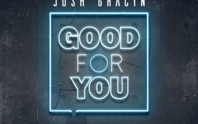 JOSH GRACIN BARES HIS SOUL IN NEW SINGLE 'GOOD FOR YOU' [EXCLUSIVE PREMIERE]